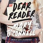 Dear Reader: A Novel | Mary O'Connell