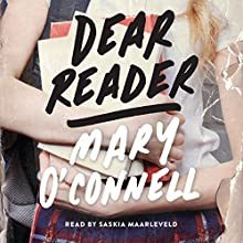 Dear Reader: A Novel Audiobook by Mary O'Connell Narrated by Saskia Maarleveld