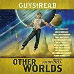 Guys Read: Other Worlds | Jon Scieszka,Tom Angleberger,Eric S. Nylund,D. J. MacHale,Neal Shusterman,Rick Riordan,Kenneth Oppel