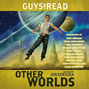 Guys Read: Other Worlds | [Jon Scieszka, Tom Angleberger, Eric S. Nylund, D. J. MacHale, Neal Shusterman, Rick Riordan, Kenneth Oppel]