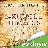 Die Kuppel des Himmels Hörbuch von Sebastian Fleming Gesprochen von: Günter Schoßböck