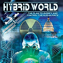 Hybrid World: The Plan to Modify and Control the Human Race Radio/TV Program by Ken Klein Narrated by Tom Hom