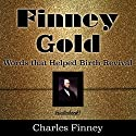 Finney Gold: Words That Helped Birth Revival Audiobook by Charles G Finney Narrated by Tim Côté