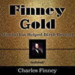 Finney Gold: Words That Helped Birth Revival | Charles G Finney