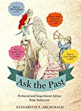 img - for Ask the Past: Pertinent and Impertinent Advice from Yesteryear by Elizabeth P. Archibald (2015-05-05) book / textbook / text book