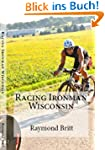 Racing Ironman Wisconsin: Everything...
