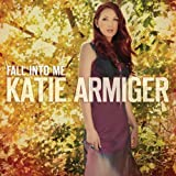 Fall Into Me Katie Armiger