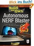 Build Your Own Autonomous NERF Blaste...
