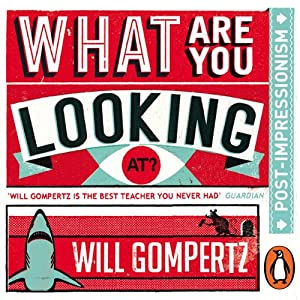 What Are You Looking At?: Post-Impressionism Audiobook