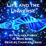 Life and the Universe: Exploring Eternity | Walter Parks,John Long