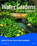 Water Gardens in a Weekend?: Projects for One, Two or Three Weekends (0600614751) by Robinson, Peter