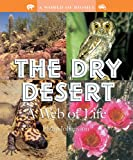 The Dry Desert: A Web for Life (World of Biomes)