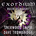 Ruler of Naught: Exordium Audiobook by Sherwood Smith, Dave Trowbridge Narrated by James Patrick Cronin