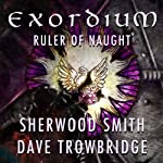 Ruler of Naught: Exordium | Sherwood Smith,Dave Trowbridge