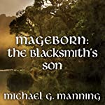 The Blacksmith's Son: Mageborn, Book 1 (       UNABRIDGED) by Michael G. Manning Narrated by Todd McLaren