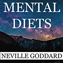 Neville Goddard: Mental Diets: How Your Inner Conversations Shape Your World Audiobook by Neville Goddard Narrated by Mark Savella
