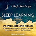 Power Listening Skills, Improve Attention, Focus & Recall: Sleep Learning, Hypnosis, Relaxation, Meditation & Affirmations Speech by  Jupiter Productions Narrated by Anna Thompson