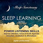 Power Listening Skills, Improve Attention, Focus & Recall: Sleep Learning, Hypnosis, Relaxation, Meditation & Affirmations |  Jupiter Productions