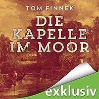 Die Kapelle im Moor (Moor-Trilogie 2) Hörbuch von Tom Finnek Gesprochen von: Elmar Börger