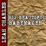 Big Beautiful Babymaker (BBW Impregnation Erotica) | Leah Charles
