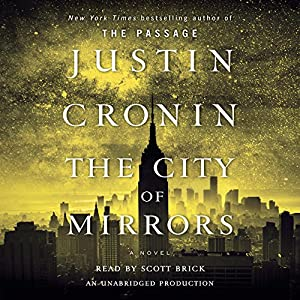 The City of Mirrors: The Passage Trilogy, Book Three Audiobook by Justin Cronin Narrated by Scott Brick