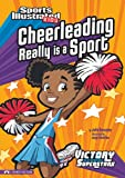 Cheerleading Really Is a Sport (Sports Illustrated Kids Victory School Superstars (Quality))