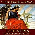 Lohengrin (Nordische Heldensagen 1) Hörbuch von Anton Oskar Klaussmann Gesprochen von: Karlheinz Gabor