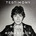 Testimony Audiobook by Robbie Robertson Narrated by To Be Announced