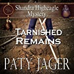 Tarnished Remains: Shandra Higheagle Mystery | Paty Jager