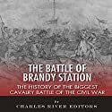The Battle of Brandy Station: The History of the Biggest Cavalry Battle of the Civil War Audiobook by  Charles River Editors Narrated by Bob Barton
