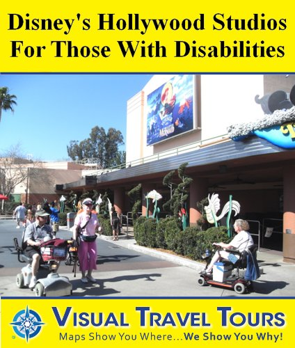 DISNEY HOLLYWOOD STUDIOS TOUR WITH DISABILITIES- A Self-guided Tour-Includes insider tips and photos of all locations-Explore on your own-Like having a ... you around! (Visual Travel Tours Book 155)