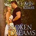Broken Dreams: Broken, Book 2 Audiobook by Kelly Elliott Narrated by Shirl Rae, Nelson Hobbs