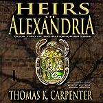 Heirs of Alexandria: Alexandrian Saga, #2 | Thomas K. Carpenter
