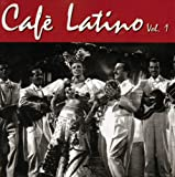 Cafe Latino Vol.1
