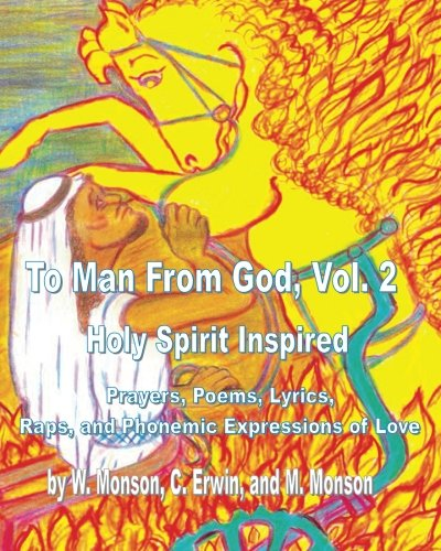 To Man From God: Holy Spirit Inspired Prayers, Poems, Lyrics, Raps, and Phonemic Expressions of Love, Vol. 2
