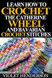 Crochet: Learn How to Crochet the Catherine Wheel and Bavarian Crochet Stitches