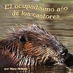 El ocupadísimo año de los castores [The Beavers' Busy Year] | Mary Holland