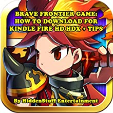 Brave Frontier Game: How to Download for Kindle Fire HD HDX + Tips (       UNABRIDGED) by HiddenStuff Entertainment Narrated by Steve Ryan