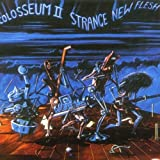 Strange New Flesh by Colosseum II (1999-04-19)