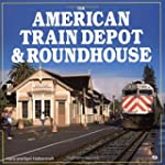 The American Train Depot and Roundhouse