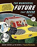 img - for The Wonderful Future That Never Was: Flying Cars, Mail Delivery by Parachute, and Other Predictions from the Past (Popular Mechanics) by Popular Mechanics, Benford, Gregory(October 5, 2010) Hardcover book / textbook / text book