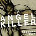Angel Killer: A True Story of Cannibalism, Crime Fighting, and Insanity in New York City (       UNABRIDGED) by Deborah Blum Narrated by Deborah Blum