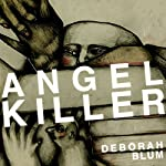 Angel Killer: A True Story of Cannibalism, Crime Fighting, and Insanity in New York City | Deborah Blum