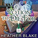 A Potion to Die For: Magic Potion Mystery, Book 1 (       UNABRIDGED) by Heather Blake Narrated by Carla Mercer-Meyer