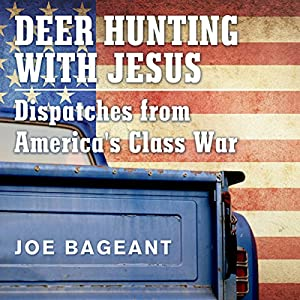 Deer Hunting with Jesus: Dispatches from America's Class War Audiobook
