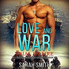 Love and War: Trial by Fire, a Navy Seal Romance Adventure, Book 2 Audiobook by Sarah Smith Narrated by Anna Sachs