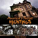 America's Secret Hauntings (       UNABRIDGED) by Sarah Ashley Narrated by Elizabeth J. Taylor