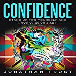 Confidence: Stand Up for Yourself and Love Who You Are | Jonathan Frost