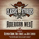 Classic Stories of the American West | Stephen Crane,Bret Harte,Jack London
