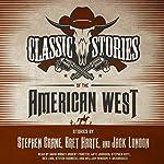 Classic Stories of the American West | Stephen Crane,Bret Harte,Jack London